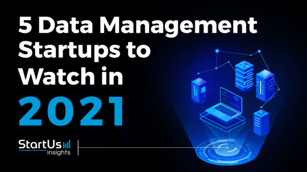 Discover 5 Data Management Startups You Should Watch in 2021