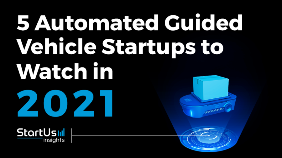 Discover 5 Automated Guided Vehicle Startups You Should Watch in 2021